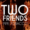 Two Friends Pipe Tobacco