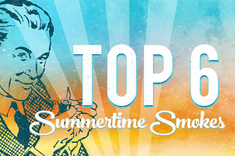 Top 6 Summertime Smokes
